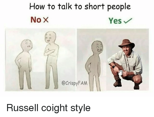 Memes, How To, and 🤖: How to talk to short people  Yes  @CrispyFAM Russell coight style