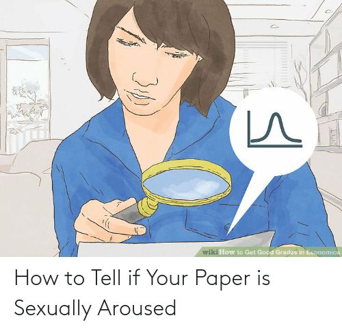 Sexually: How to Tell if Your Paper is Sexually Aroused