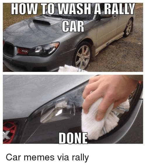 rally car: HOW TO WASH A RALLY  CAR  DONE Car memes