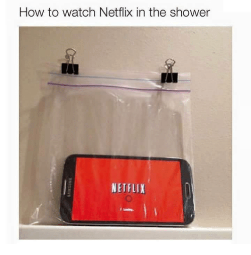 Memes, Netflix, and Shower: How to watch Netflix in the shower  NETFLI