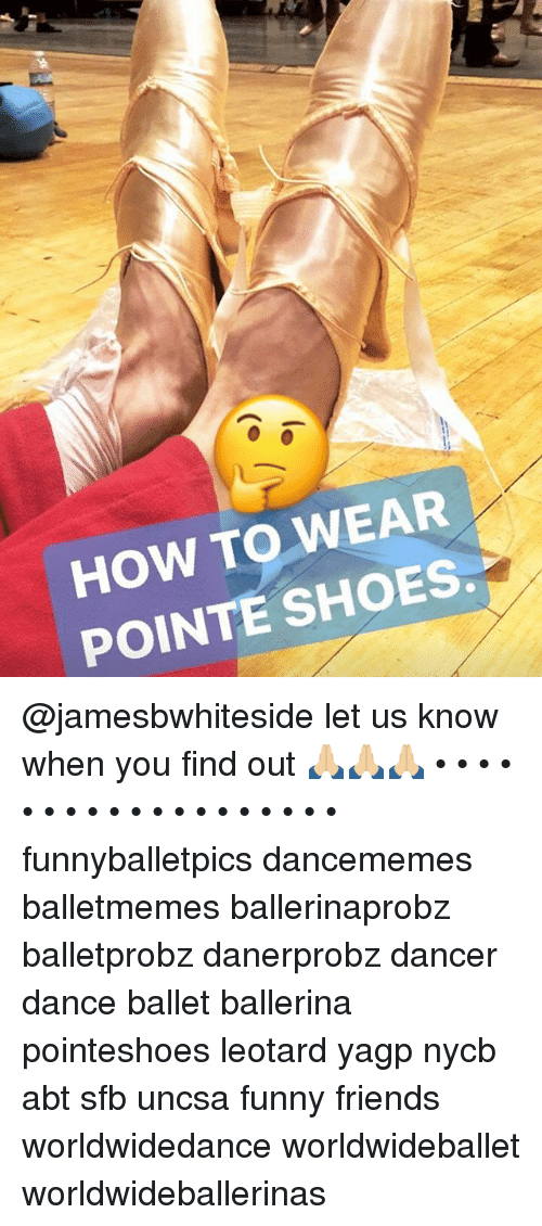 uncsa: HOW TO WEAR  POINTE SHOES. @jamesbwhiteside let us know when you find out 🙏🏼🙏🏼🙏🏼 • • • • • • • • • • • • • • • • • • • funnyballetpics dancememes balletmemes ballerinaprobz balletprobz danerprobz dancer dance ballet ballerina pointeshoes leotard yagp nycb abt sfb uncsa funny friends worldwidedance worldwideballet worldwideballerinas