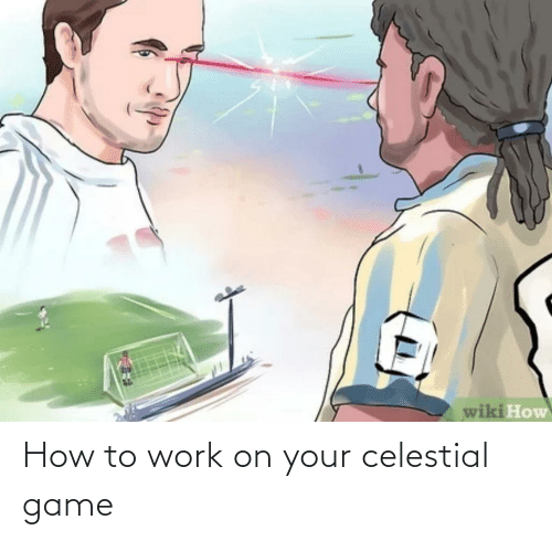 celestial: How to work on your celestial game