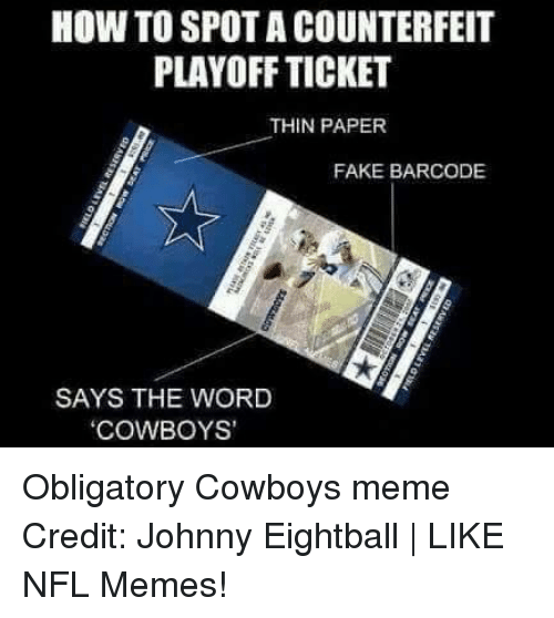 meme: HOW TOSPOTA COUNTERFEIT  PLAYOFF TICKET  THIN PAPER  FAKE BARCODE  SAYS THE WORD  COWBOYS' Obligatory Cowboys meme Credit: Johnny Eightball | LIKE NFL Memes!