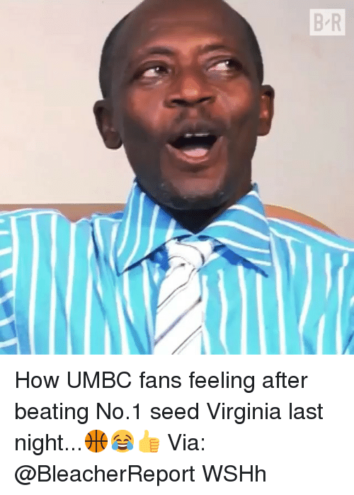 Memes, Wshh, and Virginia: How UMBC fans feeling after beating No.1 seed Virginia last night...🏀😂👍 Via: @BleacherReport WSHh