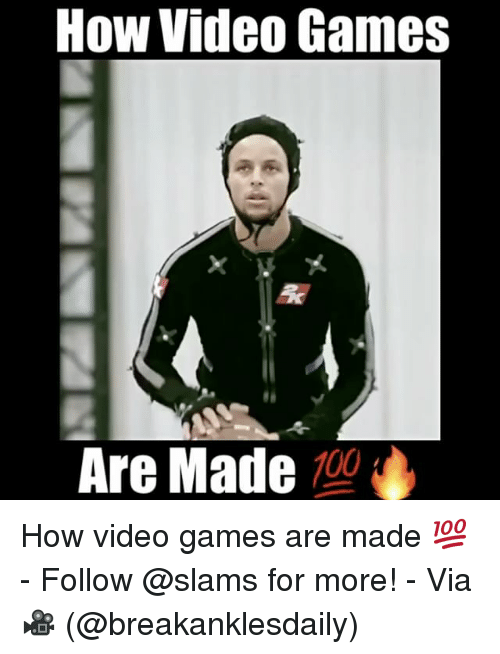 Memes, Video Games, and 🤖: How Video Games  Are Made  100 How video games are made 💯 - Follow @slams for more! - Via 🎥 (@breakanklesdaily)
