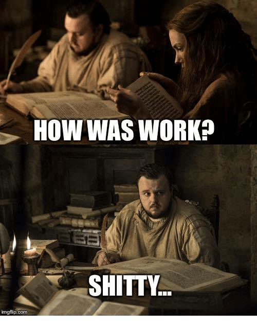 Memes, Work, and 🤖: HOW WAS WORK?  SHITTY.  mgflip.com