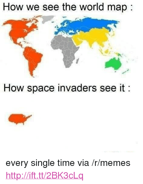 """Invaders: How we see the world map  How space invaders see it <p>every single time via /r/memes <a href=""""http://ift.tt/2BK3cLq"""">http://ift.tt/2BK3cLq</a></p>"""