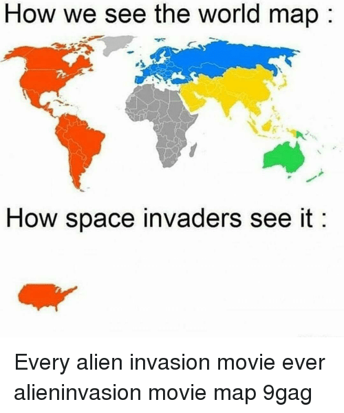 Invaders: How we see the world map  How space invaders see it Every alien invasion movie ever alieninvasion movie map 9gag