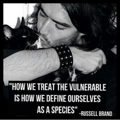 "Russell Brand: ""HOW WE TREAT THE VULNERABLE  IS HOW WE DEFINE OURSELVES  AS A SPECIEST RUSSELL BRAND"
