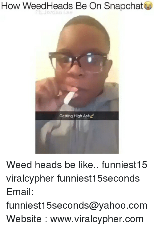 Funny, Yahoo, and yahoo.com: How WeedHeads Be On Snapchat  Getting High AstsE Weed heads be like.. funniest15 viralcypher funniest15seconds Email: funniest15seconds@yahoo.com Website : www.viralcypher.com