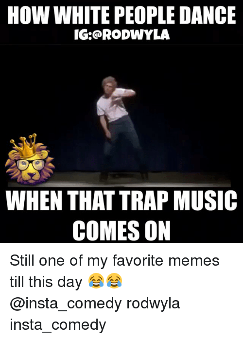 Funny Memes For Ig : How white people dance ig rodwyla when that trap music