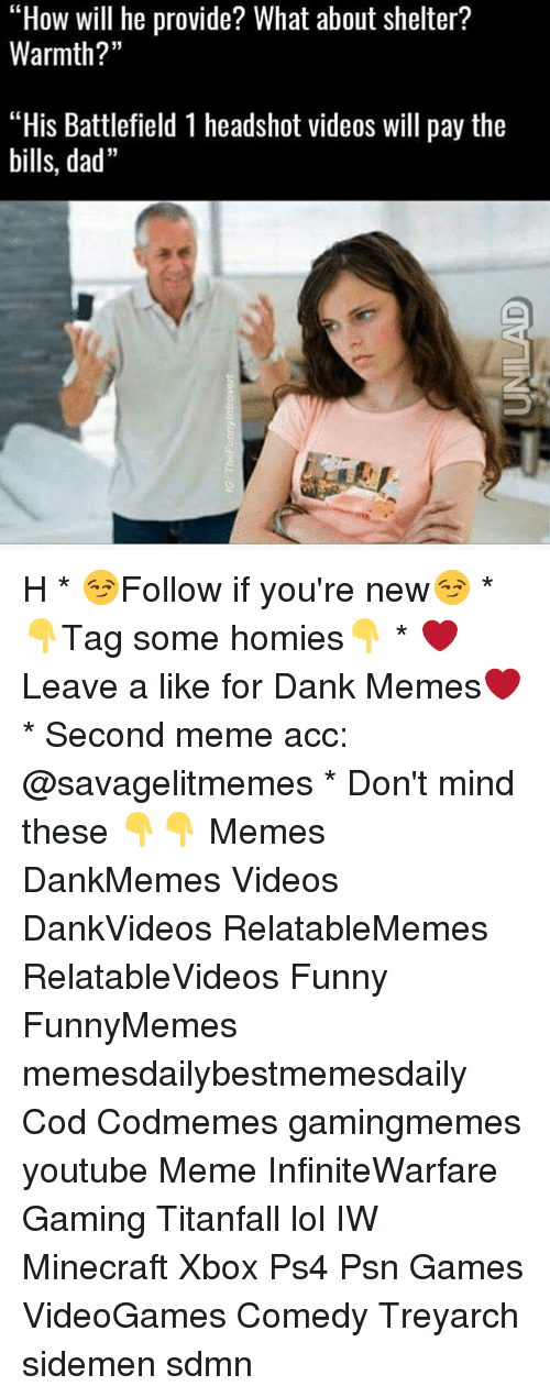 "titanfall: ""How will he provide? What about shelter?  Warmth?""  ""His Battlefield 1 headshot videos will pay the  bills, dad"" H * 😏Follow if you're new😏 * 👇Tag some homies👇 * ❤Leave a like for Dank Memes❤ * Second meme acc: @savagelitmemes * Don't mind these 👇👇 Memes DankMemes Videos DankVideos RelatableMemes RelatableVideos Funny FunnyMemes memesdailybestmemesdaily Cod Codmemes gamingmemes youtube Meme InfiniteWarfare Gaming Titanfall lol IW Minecraft Xbox Ps4 Psn Games VideoGames Comedy Treyarch sidemen sdmn"