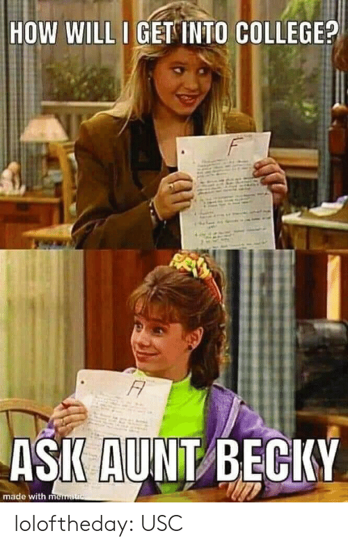 USC: HOW WILL I GET INTO COLLEGE?  F  FA  ASK AUNT BECKY  made with mematuc loloftheday:  USC