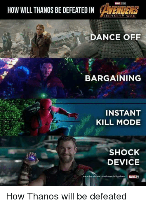 dance off: HOW WILL THANOS BE DEFEATED IN CAVENGERS  DANCE OFF  BARGAINING  INSTANT  KILL MODE  SHOCK  DEVICE  www.facebook.com/mcuphilippines MARVEL PH <p>How Thanos will be defeated</p>