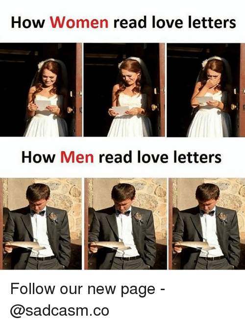 Love, Memes, and Women: How Women read love letters  How Men read love letters Follow our new page - @sadcasm.co