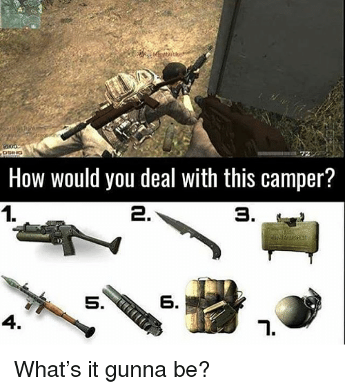 Camper: How would you deal with this camper?  1.  2.  6. What's it gunna be?