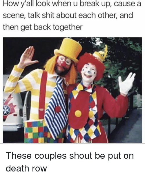 Funny, Shit, and Break: How  y'all  look  when  u  break  up, cause a  scene, talk shit about each other, and  then get back together These couples shout be put on death row