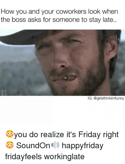 coworking: How you and your coworkers look when  the boss asks for someone to stay late.  IG: @girlsthinkimfunny 😳you do realize it's Friday right😳 SoundOn🔊 happyfriday fridayfeels workinglate