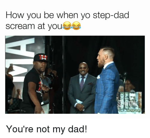 Dad, Memes, and Scream: How you be when yo step-dad  scream at you  14 You're not my dad!