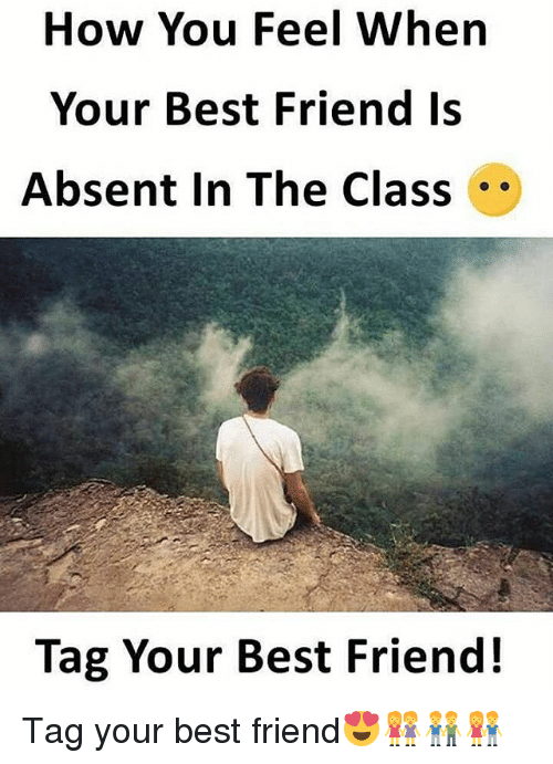 Best Friend, Best, and Dekh Bhai: How You Feel When  Your Best Friend Is  Absent In The Class  Tag Your Best Friend! Tag your best friend😍👭👬👫