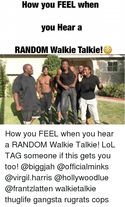 Virgil: How you FEEL whern  you Hear a  RANDOM Walkie Talkie! How you FEEL when you hear a RANDOM Walkie Talkie! LoL TAG someone if this gets you too! @biggjah @officialminks @virgil.harris @hollywoodlue @frantzlatten walkietalkie thuglife gangsta rugrats cops