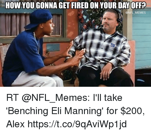 Bailey Jay, Eli Manning, and Football: HOW YOU GONNA GET FIRED ON YOUR DAYOFF?  @NFL_MEMES RT @NFL_Memes: I'll take 'Benching Eli Manning' for $200, Alex https://t.co/9qAviWp1jd