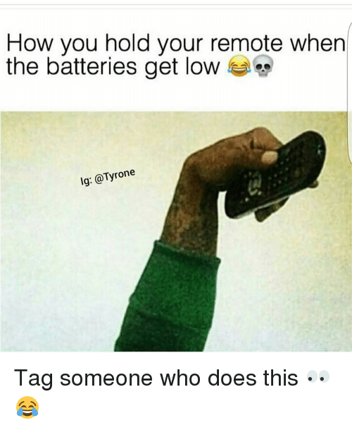 get low: How you hold your remote when  the batteries get low  lg: rone Tag someone who does this 👀😂