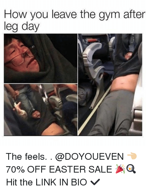After Leg Day: How you leave the gym after  leg day The feels. . @DOYOUEVEN 👈🏼 70% OFF EASTER SALE 🎉🍳Hit the LINK IN BIO ✔️