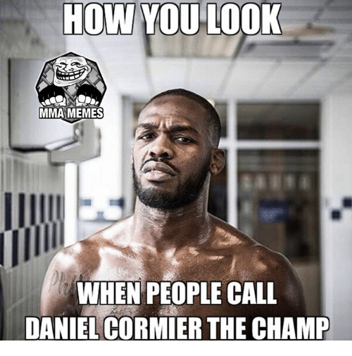 how you look mma memes when people call daniel cormier 2823052 🔥 25 best memes about mma memes mma memes