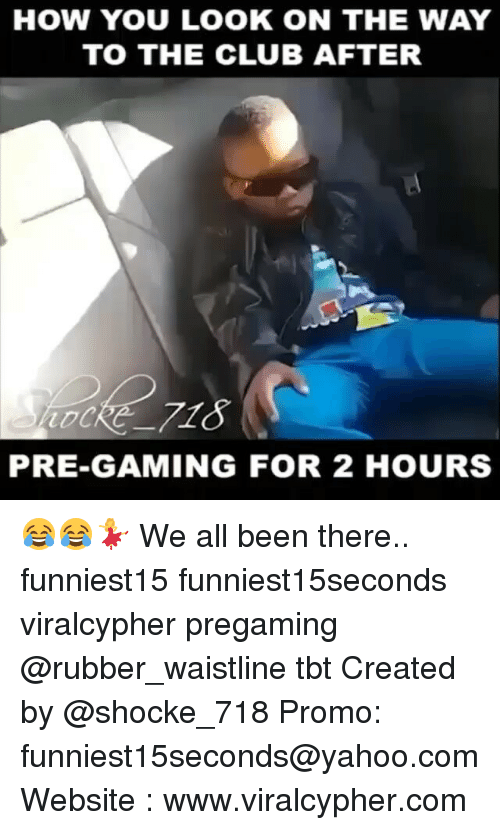 Club, Funny, and Tbt: HOW YOU LOOK ON THE WAY  TO THE CLUB AFTER  PRE-GAMING FOR 2 HOURS 😂😂💃 We all been there.. funniest15 funniest15seconds viralcypher pregaming @rubber_waistline tbt Created by @shocke_718 Promo: funniest15seconds@yahoo.com Website : www.viralcypher.com