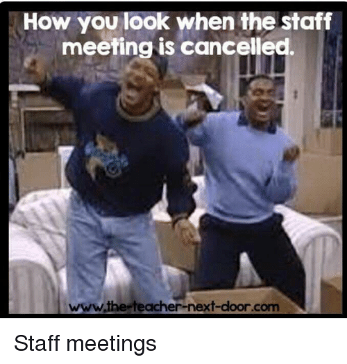 Staff Meeting: How you look when the staff  meeting is cancelled.  www.the-teacher-next-door.com Staff meetings