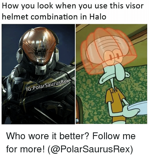 helmet: How you look when you use this visor  helmet combination in Halo  G.PolarSaurusRex Who wore it better? Follow me for more! (@PolarSaurusRex)