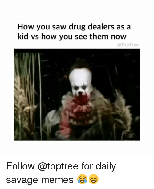 Memes, Savage, and Saw: How you saw drug dealers as a  kid vs how you see them now  @TopTree Follow @toptree for daily savage memes 😂😆