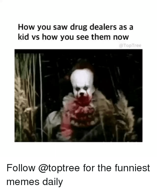 Memes, Saw, and Weed: How you saw drug dealers as a  kid vs how you see them now  TopTree Follow @toptree for the funniest memes daily