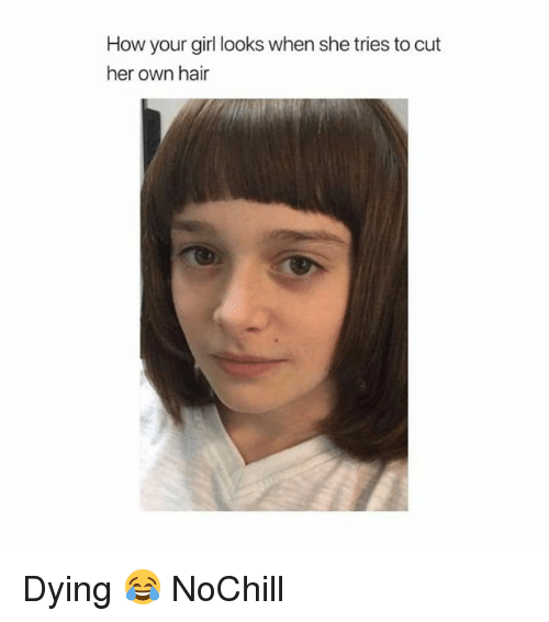 Funny, Girl, and Hair: How your girl looks when she tries to cut  her own hair Dying 😂 NoChill