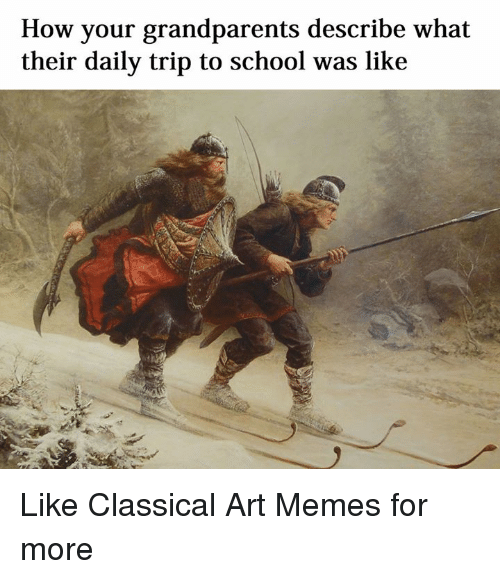 Classic Art: How your grandparents describe what  their daily trip to school was like Like Classical Art Memes for more