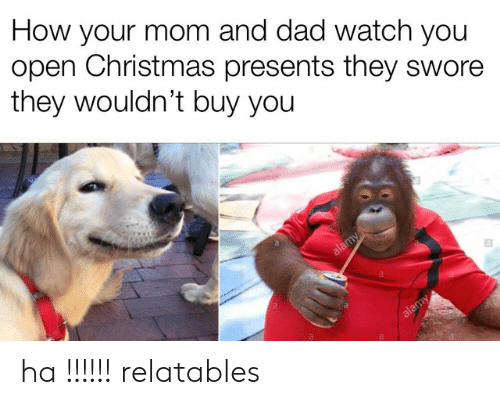 Relatables: How your mom and dad watch you  open Christmas presents they swore  they wouldn't buy you ha !!!!!! relatables