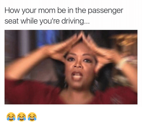 Funny: How your mom be in the passenger  seat while you're driving 😂😂😂