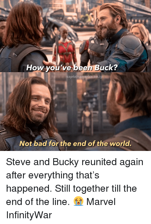 end of the world: How you've been Buck?  captainamerica.on.ig  Not bad for the end of the world. Steve and Bucky reunited again after everything that's happened. Still together till the end of the line. 😭 Marvel InfinityWar
