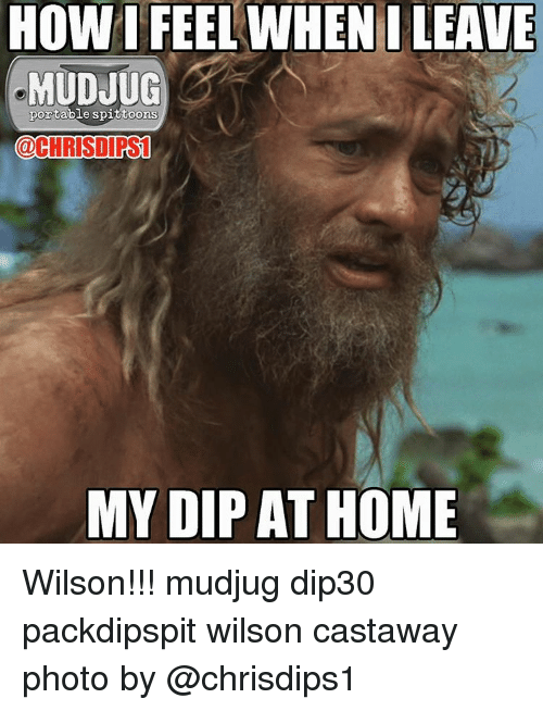 castaway: HOWI FEEL WHEN I LEAVE  MUDJUG  portable spittoons  aCHRISIIRS1  MY DIP AT HOME Wilson!!! mudjug dip30 packdipspit wilson castaway photo by @chrisdips1