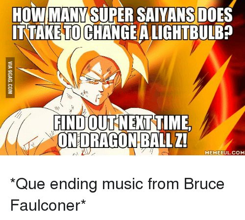 dragon ball z memes: HOWMANM SUPER SAIYANSDOES  ITTAKETOCHANGE ALIGHTBULBP  FINDOUTNETTI  ON DRAGON BALL Z!  MEME FUL COM *Que ending music from Bruce Faulconer*