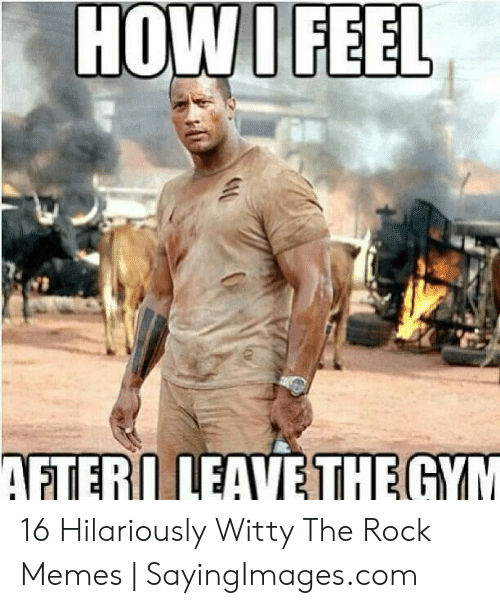 The Rock Meme: HOWOFEEL  AFTERIL LEAVETHE 16 Hilariously Witty The Rock Memes | SayingImages.com