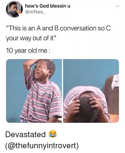 """God, Memes, and Old: how's God blessin u  @m1kes  """"This is an A and B conversation so C  your way out of it""""  10 year old me: Devastated 😂 (@thefunnyintrovert)"""