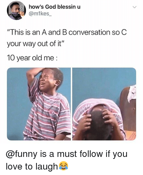 """Funny, God, and Love: how's God blessin u  @m1kes  """"This is an A and B conversation so C  your way out of it""""  10 year old me @funny is a must follow if you love to laugh😂"""