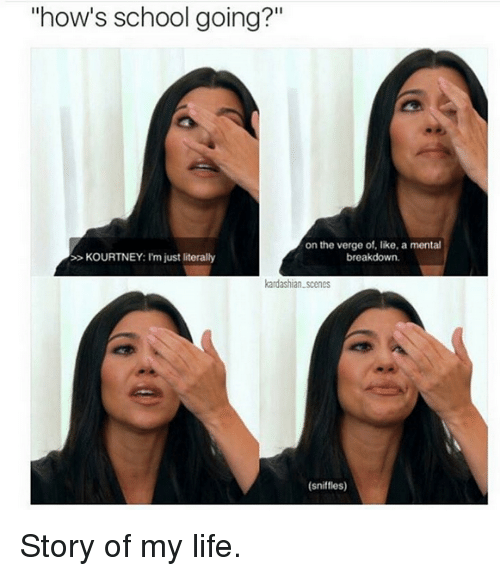 "Kardashian, On the Verge, and Celebrities: ""how's school going?""  on the verge of, like, a mental  KOURTNEY: I'm just literally  breakdown.  kardashian scenes  (sniffles) Story of my life."