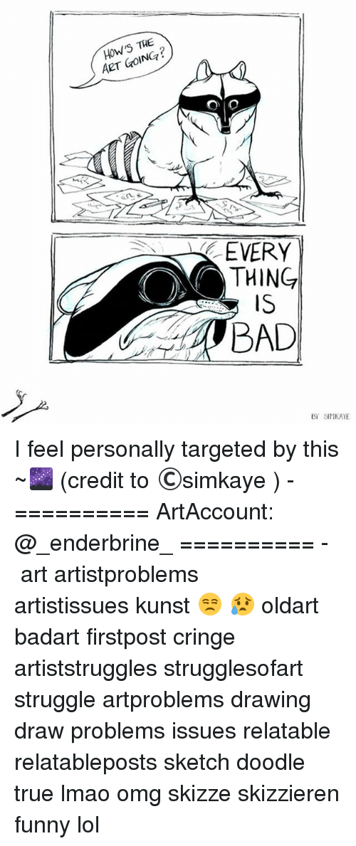 Credit: HOW'S THE  ART  COIN  EVERY  THING  BAD I feel personally targeted by this ~🌌 (credit to ©simkaye ) - ========== ArtAccount: @_enderbrine_ ========== -◈♡◈♡◈ art artistproblems artistissues kunst 😒 😥 oldart badart firstpost cringe artiststruggles strugglesofart struggle artproblems drawing draw problems issues relatable relatableposts sketch doodle true lmao omg skizze skizzieren funny lol