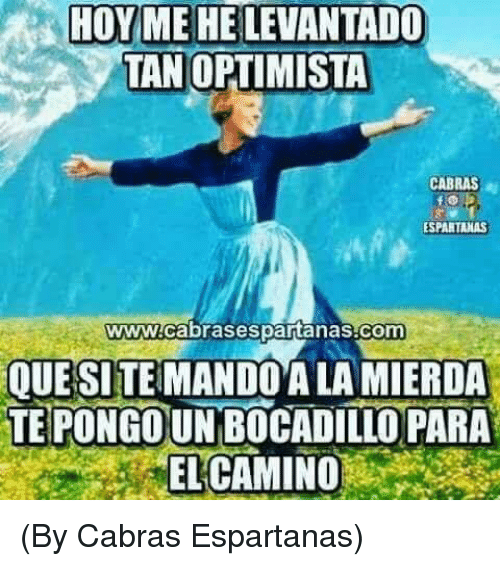 Memes, 🤖, and Com: HOYME HE LEVANTADO  TAN OPTIMISTA  CABRAS  ESPARTANAS  www.cabrasespartanas.com  QUESITE MANDOA LA MIERDA  TEPONGOUNBOCADİLLO PARA  ELCAMINO (By Cabras Espartanas)