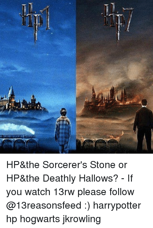 Memes, Watch, and 🤖: HP&the Sorcerer's Stone or HP&the Deathly Hallows? - If you watch 13rw please follow @13reasonsfeed :) harrypotter hp hogwarts jkrowling