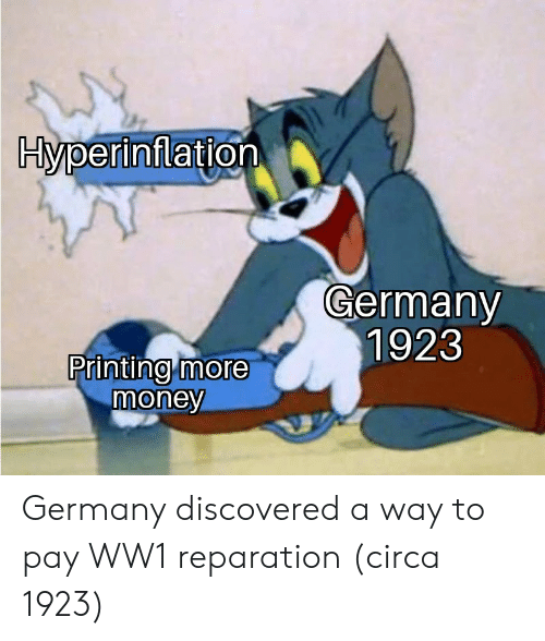 ww1: Hperinflation  Germany  1923  Printing more  money Germany discovered a way to pay WW1 reparation (circa 1923)