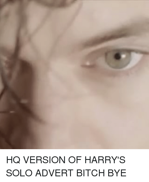 Adverted: HQ VERSION OF HARRY'S SOLO ADVERT BITCH BYE